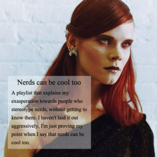 Nerds can be cool too.