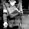 seventeen and not a year wiser.
