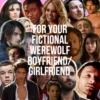 For Your Fictional Werewolf Boyfriend/Girlfriend