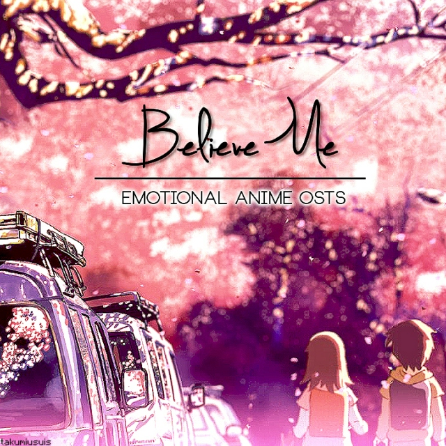 Believe Me ~ emotional anime osts