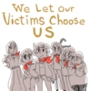 We let our victims choose us