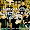 embarrassing songs from my youth