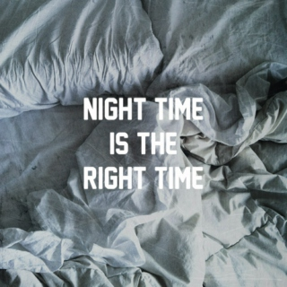 night time is the right time