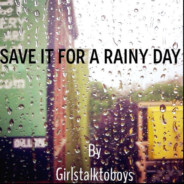 Save it for a Rainy Day!