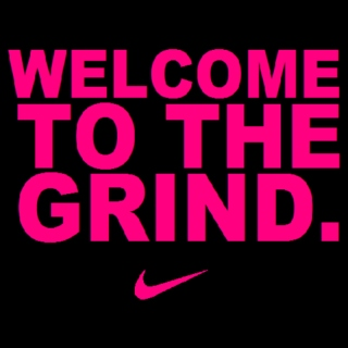 Welcome to the Grind.