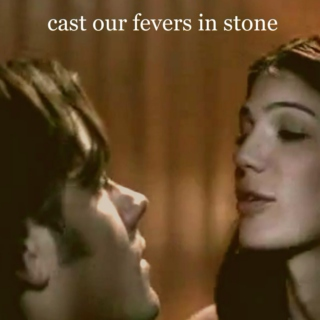Cast Our Fevers in Stone