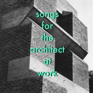 Songs for the Architect at Work