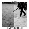 To The Battlefield