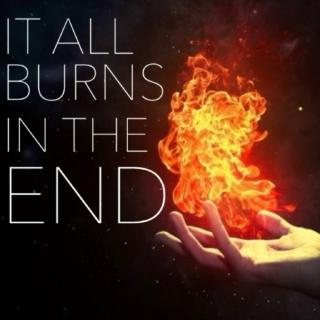 it all burns in the end