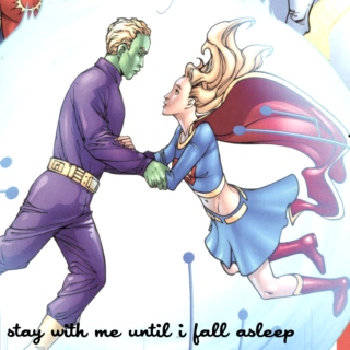 stay with me until i fall asleep ;; supergirl/brainiac 5