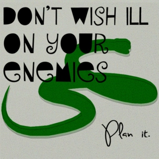 Don't wish ill on your enemies (Plan it)