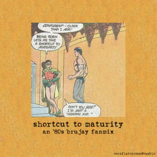 Shortcut to Maturity (an 80s BruJay fanmix)