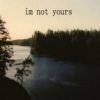 i'm not yours