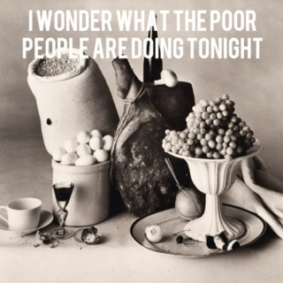 I Wonder What the Poor People Are Doing Tonight