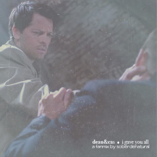 DEAN/CASTIEL - I Gave You All