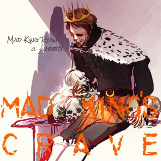 ☣ mad king's crave ☣    [ryan haywood]
