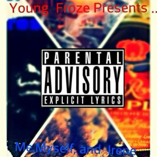 Young Froze Presents...Me,Myself,And Irene