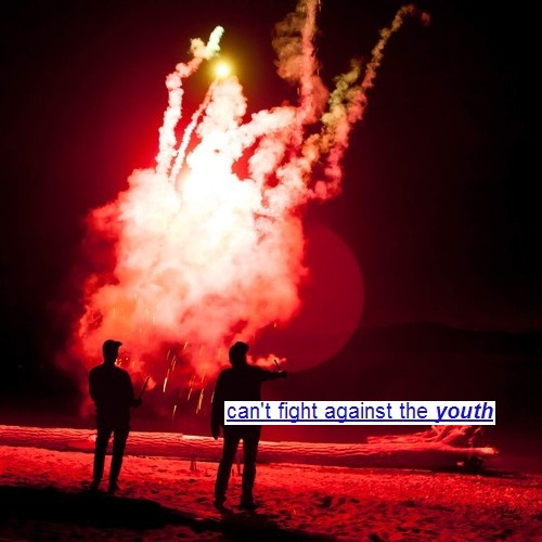 can't fight against the youth
