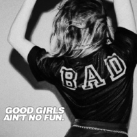 good girls ain't no fun.