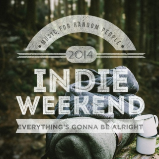 INDIE WEEKEND MIX , Everything's Gonna Be Alright. MUSIC FOR RANDOM PEOPLE