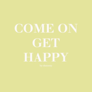 come on, get happy!