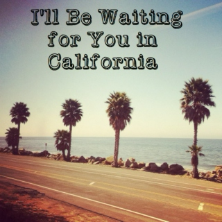 I'll Be Waiting for You in California