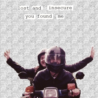 Lost and insecure you found me