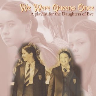 We Were Queens Once - A Playlist for the Daughters of Eve