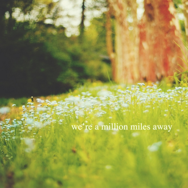 we're a million miles away