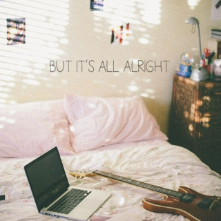 but it's all alright