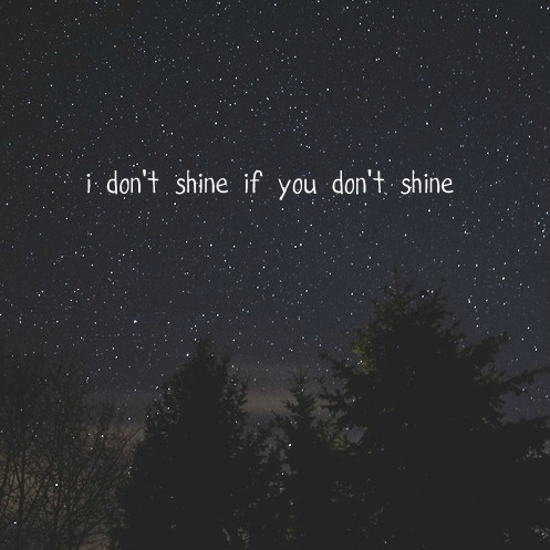 Image result for i don t shine if you dont shine