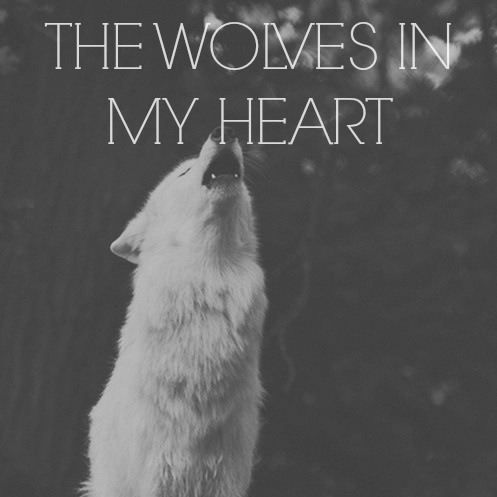 the wolves in my heart