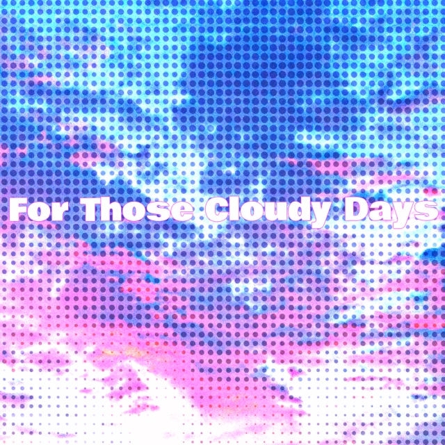 For Those Cloudy Days
