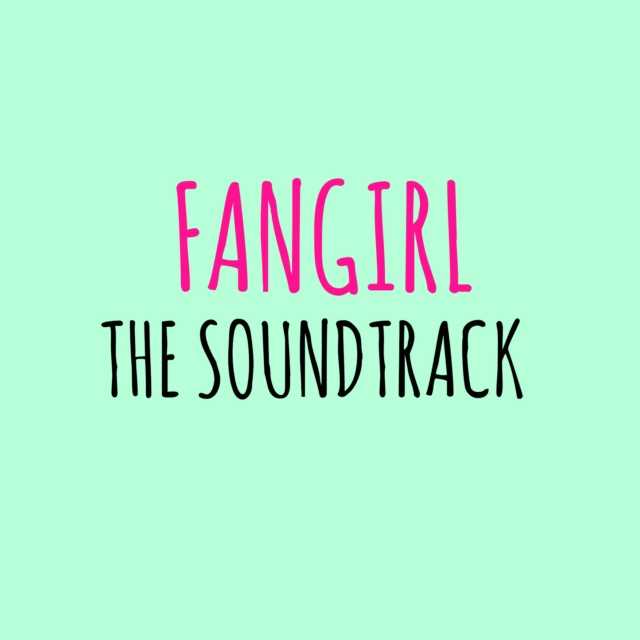 fangirl: the soundtrack