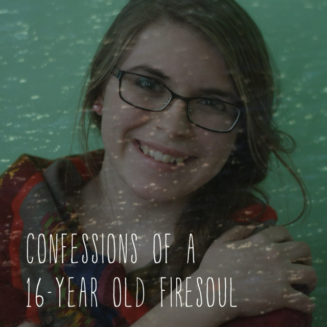 confessions of 16-year old firesoul