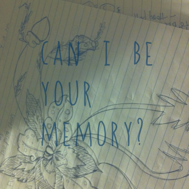 can i be your memory?