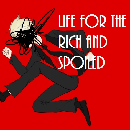 Life for the rich and spoiled