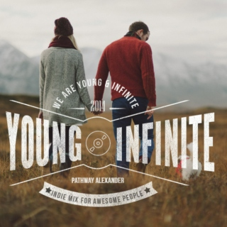 WE ARE YOUNG & INFINITE. INDIE PLAYLIST FOR WEIRD AND AWESOME PEOPLE
