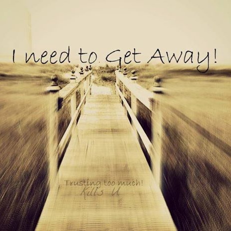 to get away someday
