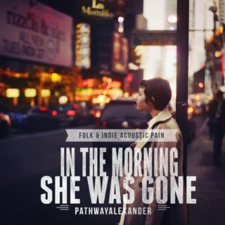 In the morning she was gone, FOLK & INDIE ACOUSTIC PAIN