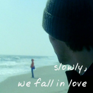 slowly, we fall in love