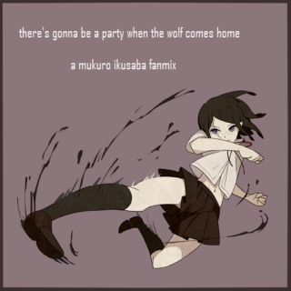 there's gonna be a party when the wolf comes home - a mukuro ikusaba fanmix