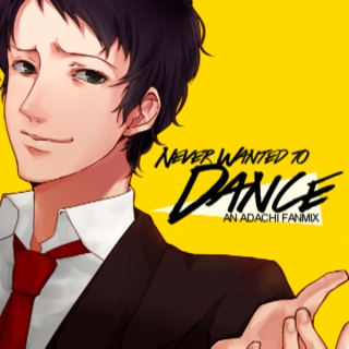 never wanted to dance
