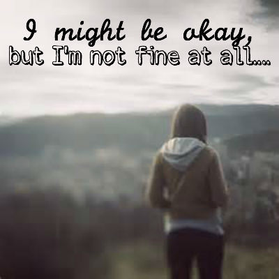 I might be okay, but I'm not fine at all.