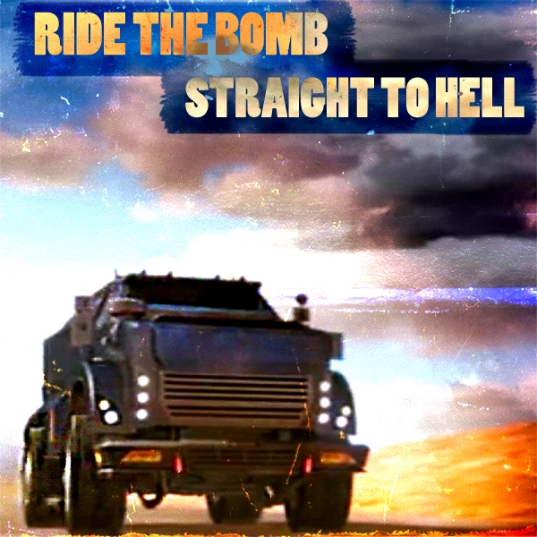Ride the Bomb Straight to Hell