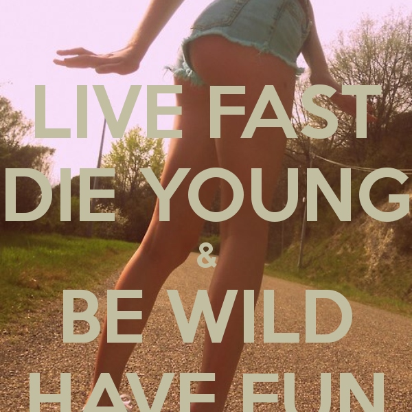 Live Fast. Die Young.