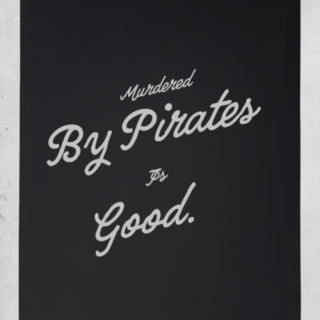 Murdered By Pirates is Good