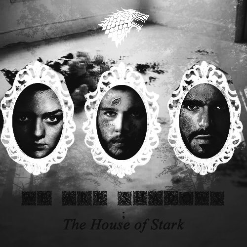 We are Shadows ||| House Stark