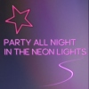 party all night in the neon lights