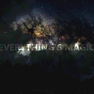 Everything's Magic.